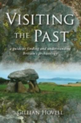 Visiting the Past: A Guide to Finding and Understanding Britain's Archaeology (BOK)