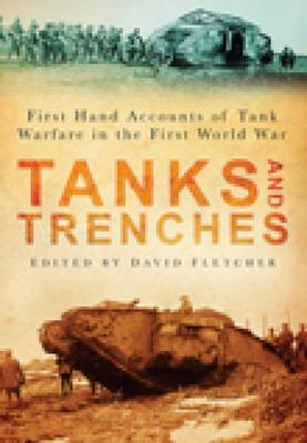 Tanks and Trenches: First Hand Accounts of Tank Warfare in the First World War (BOK)