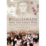 Biggleswade and the Great War: Our Own Flesh and Blood (BOK)