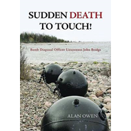 Sudden Death to Touch: Bomb Disposal Officer Lieutenant John Bridge (BOK)