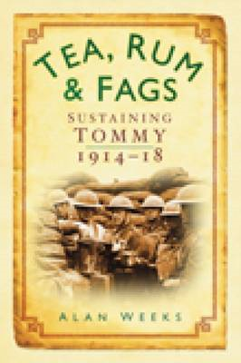 Tea, Rum and Fags: Sustaining Tommy 1914-1918 (BOK)