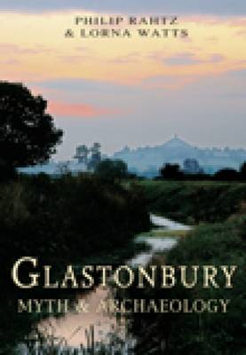 Glastonbury: Myth and Archaeology (BOK)