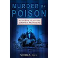 Murder by Poison: A Casebook of Historic British Murders (BOK)