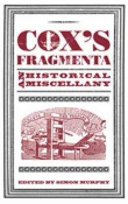 Cox's Fragmenta: An Historical Miscellany (BOK)