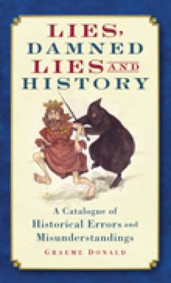 Lies, Damned Lies and History: A Catalogue of Historical Errors and Misunderstandings (BOK)