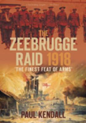 The Zeebrugge Raid 1918: 'the Finest Feat of Arms' (BOK)