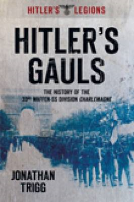 Hitler's Gauls: The History of the 33rd Waffen-SS Division Charlemagne (BOK)
