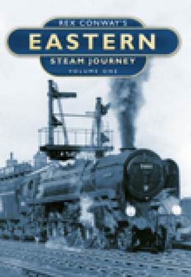 Rex Conway's Eastern Steam Journey: v. 1 (BOK)