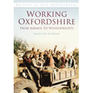 Working Oxfordshire: From Airmen to Wheelwrights (BOK)