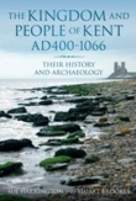 The Kingdom and People of Kent, AD 40-1066: Their History and Archaeology (BOK)
