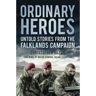 The Ordinary Heroes: Untold Stories from the Falklands Campaign (BOK)