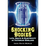 Shocking Bodies: Life, Death and Electricity in Victorian England (BOK)