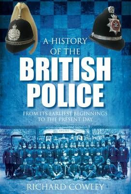 A History of the British Police: from Its Earliest Beginnings to the Present Day (BOK)