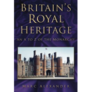 Britain's Royal Heritage: An A to Z of the Monarchy (BOK)