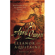 April Queen: Eleanor of Aquitaine (BOK)