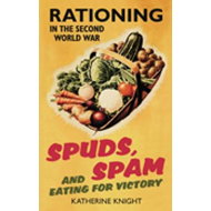 Spuds, Spam and Eating for Victory: Rationing in the Second World War (BOK)
