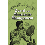 Gentleman's Guide to Beard and Moustache Management (BOK)