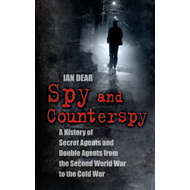 Spy and Counterspy: A History of Secret Agents and Double Agents from the Second World War to the Co (BOK)