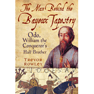 Man Behind the Bayeux Tapestry (BOK)