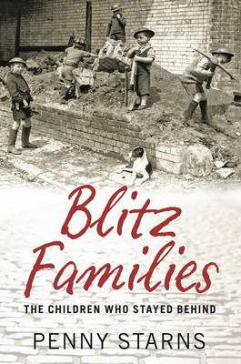 Blitz Families: The Children Who Stayed Behind (BOK)