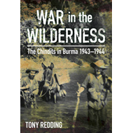 War in the Wilderness: The Chindits in Burma 1943-1944 (BOK)