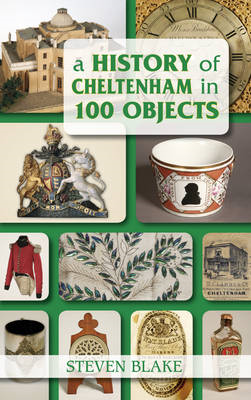 A History of Cheltenham in 100 Objects (BOK)