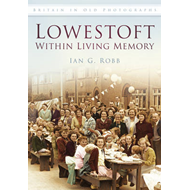 Lowestoft in Living Memory (BOK)