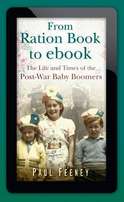 From Ration Book to Ebook: The Life and Times of the Post-war Baby Boomers (BOK)
