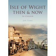 The Isle of Wight Then & Now (BOK)