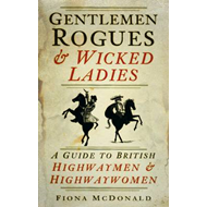 Gentlemen Rogues & Wicked Ladies: A Guide to British Highwaymen & Highwaywomen (BOK)
