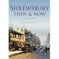 Shrewsbury Then & Now (BOK)
