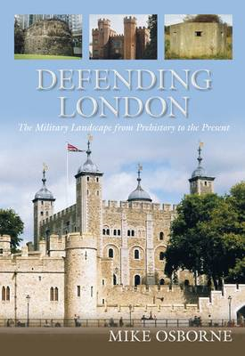 Defending London: The Military Landscape from Prehistory to the Present (BOK)