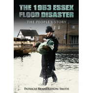 The 1953 Essex Flood Disaster: The People's Story (BOK)