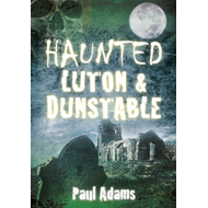 Haunted Luton & Dunstable (BOK)