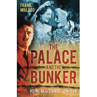 The Palace and the Bunker: Royal Resistance to Hitler (BOK)