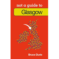 Glasgow Not a Guide to (BOK)