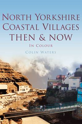 North Yorkshire Coastal Villages Then & Now (BOK)