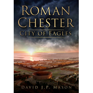 Roman Chester: Fortress at the Edge of the World (BOK)