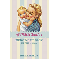 A 1950s Mother: Bringing Up Baby in the 1950s (BOK)