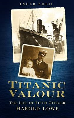 Titanic Valour: The Life of Fifth Officer Harold Lowe (BOK)
