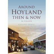Around Hoyland: Then & Now (BOK)