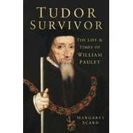 Tudor Survivor: The Life and Times of Courtier William Paulet (BOK)