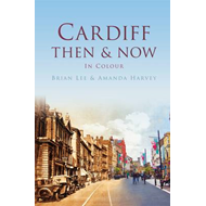 Cardiff: Then & Now (BOK)