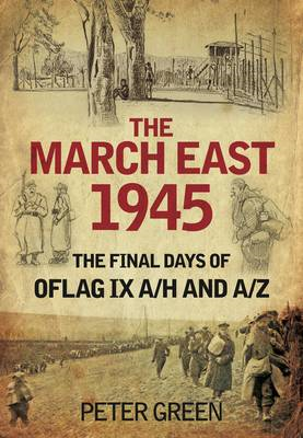 The March East 1945: The Final Days of Oflag IX A/H and IX A/Z (BOK)