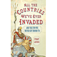 All the Countries We've Ever Invaded: And the Few We Never Got Round To (BOK)