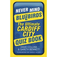 Never Mind the Bluebirds: The Ultimate Cardiff City Quizbook (BOK)