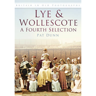 Lye & Wollescote: A Fourth Selection, Britain in Old Photographs (BOK)