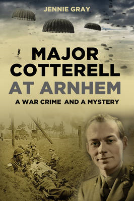 Major Cotterell at Arnhem: A War Crime and a Mystery (BOK)