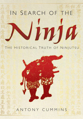In Search of the Ninja: The Historical Truth of Ninjutsu (BOK)