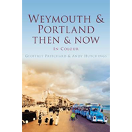 Weymouth & Portland Then & Now (BOK)